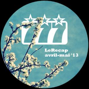 LeRecap avril-mai 13