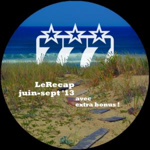 LeRecap Juin-Sept 13